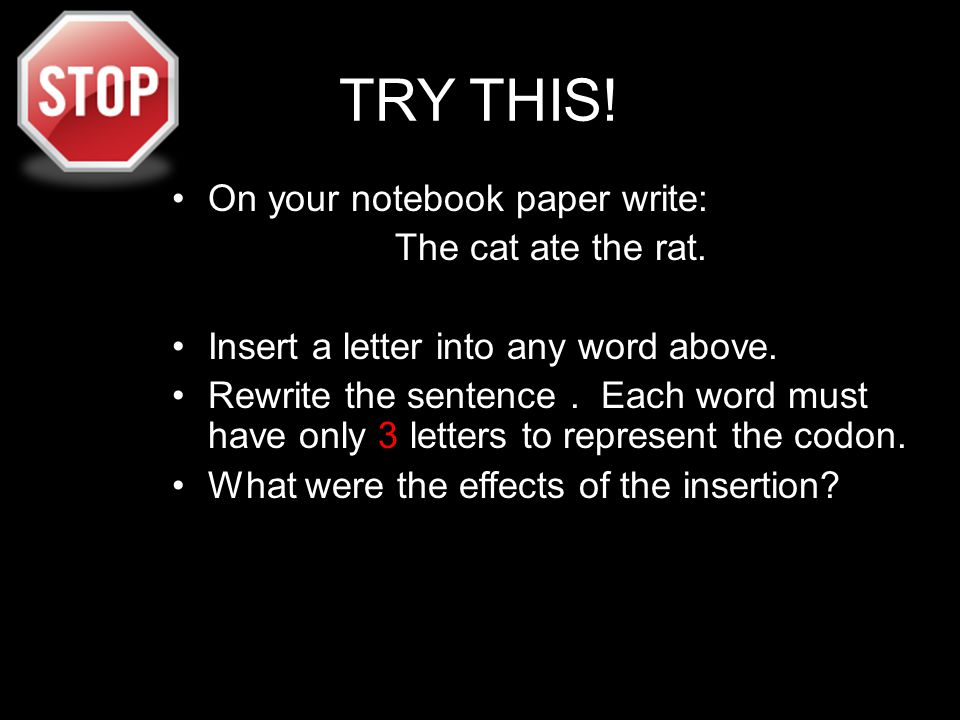 TRY THIS! On your notebook paper write: The cat ate the rat.