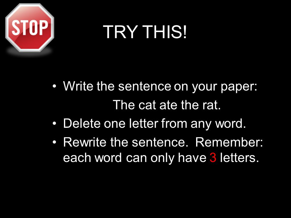 TRY THIS! Write the sentence on your paper: The cat ate the rat.