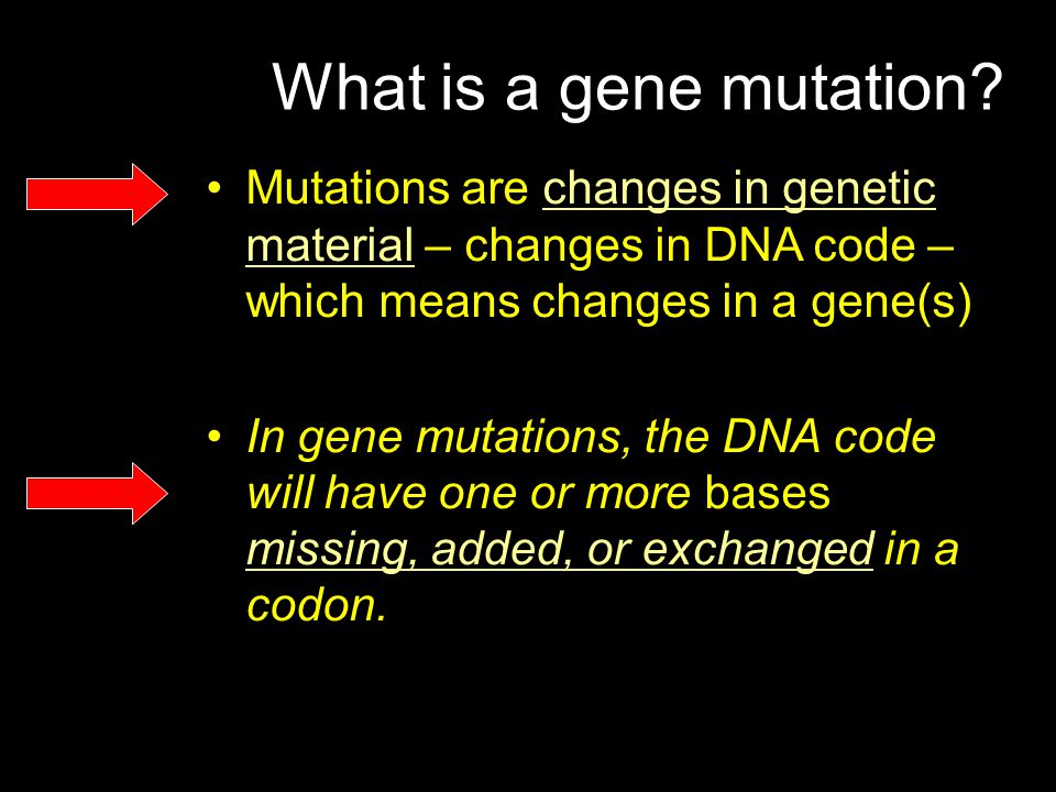What is a gene mutation Mutations are changes in genetic material – changes in DNA code – which means changes in a gene(s)