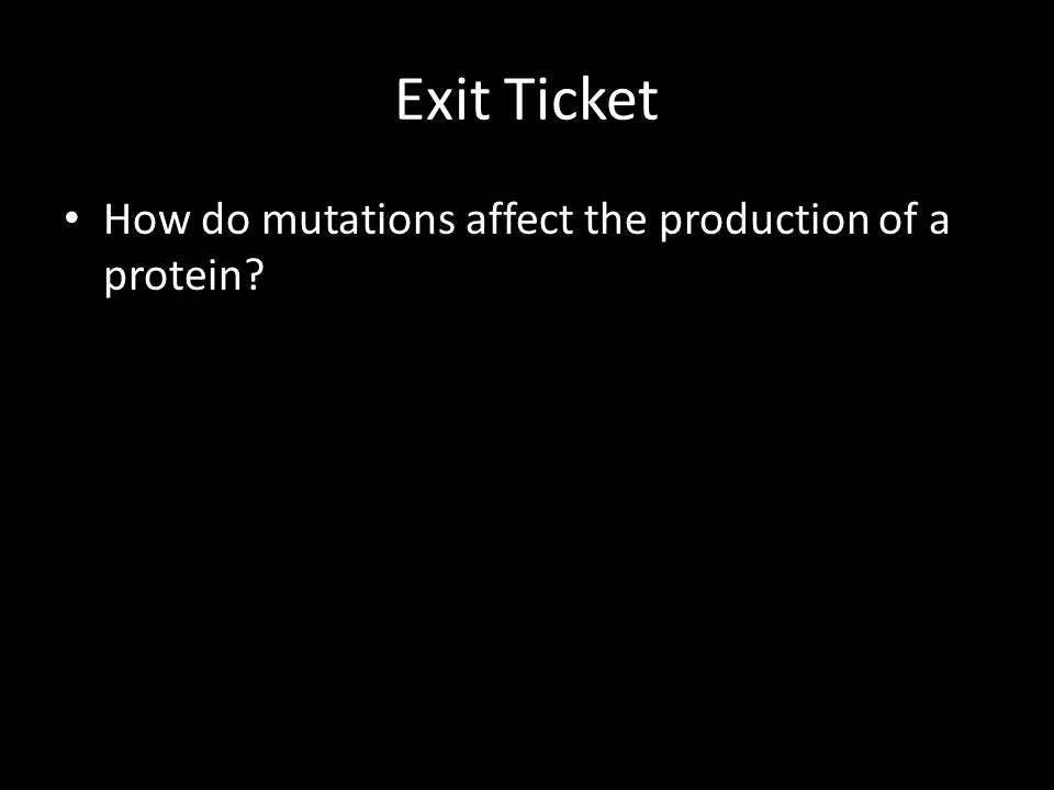 Exit Ticket How do mutations affect the production of a protein