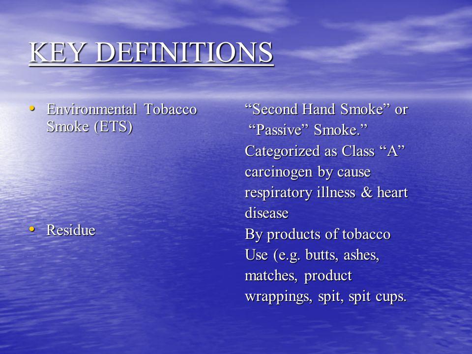 KEY DEFINITIONS Environmental Tobacco Smoke (ETS) Residue