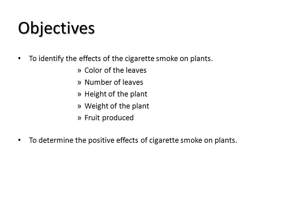 Objectives To identify the effects of the cigarette smoke on plants.