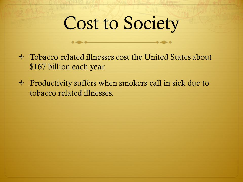 Cost to Society Tobacco related illnesses cost the United States about $167 billion each year.
