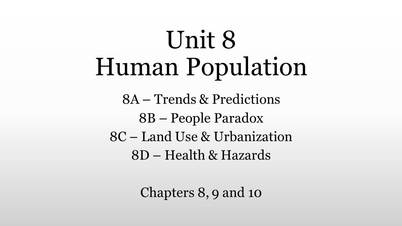 Unit 8 Human Population 8A – Trends & Predictions 8B – People Paradox