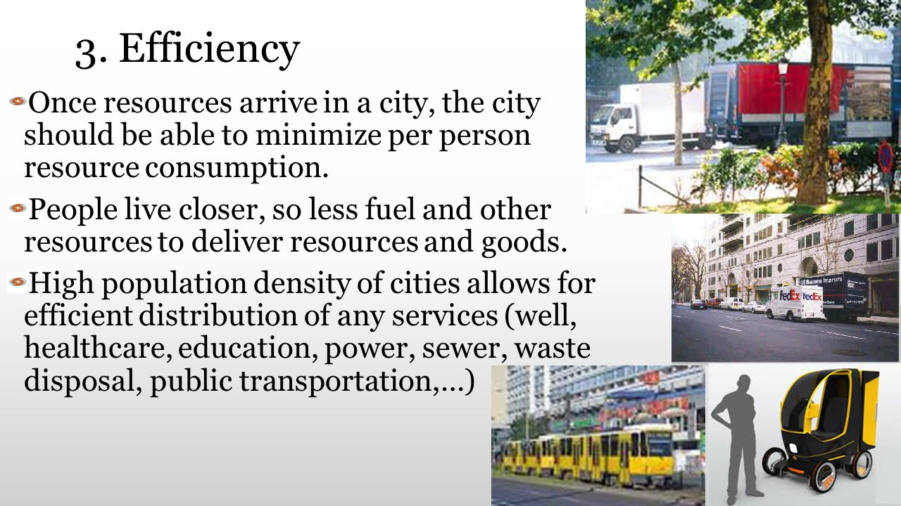 3. Efficiency Once resources arrive in a city, the city should be able to minimize per person resource consumption.
