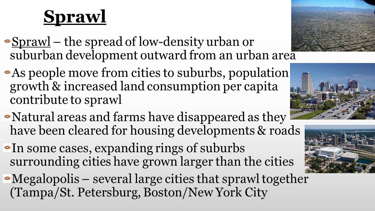 Sprawl Sprawl – the spread of low-density urban or suburban development outward from an urban area.
