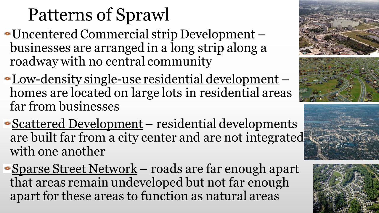 Patterns of Sprawl Uncentered Commercial strip Development – businesses are arranged in a long strip along a roadway with no central community.