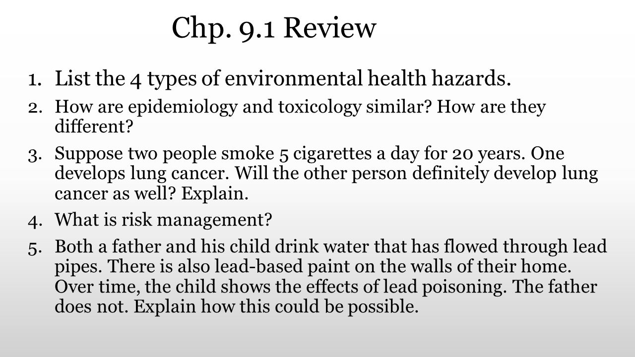 Chp. 9.1 Review List the 4 types of environmental health hazards.