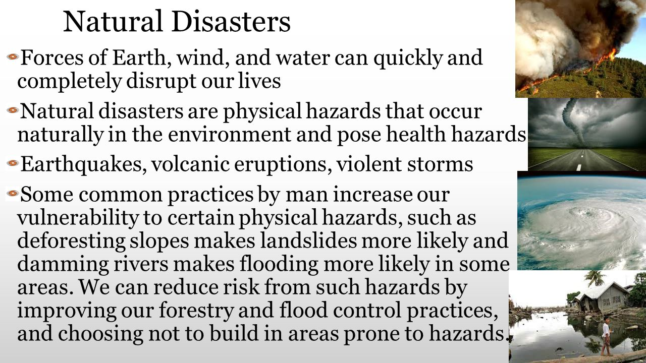 Natural Disasters Forces of Earth, wind, and water can quickly and completely disrupt our lives.
