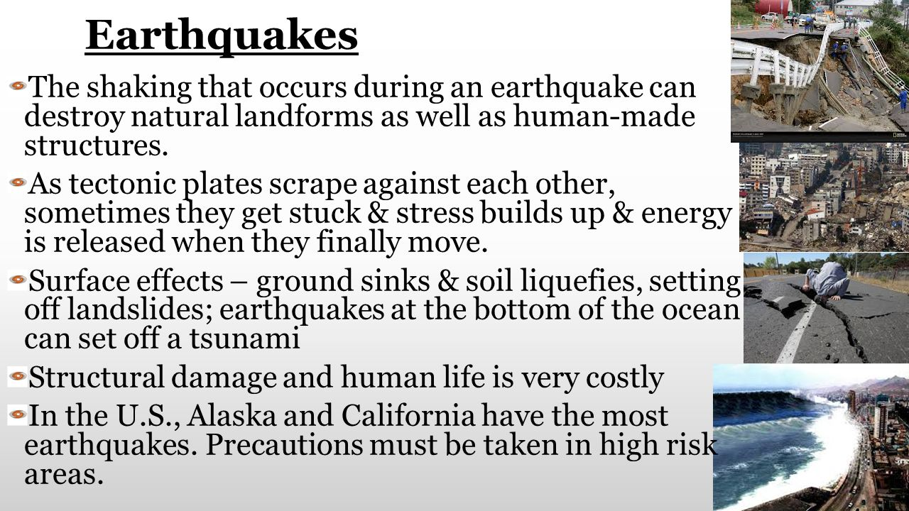 Earthquakes The shaking that occurs during an earthquake can destroy natural landforms as well as human-made structures.