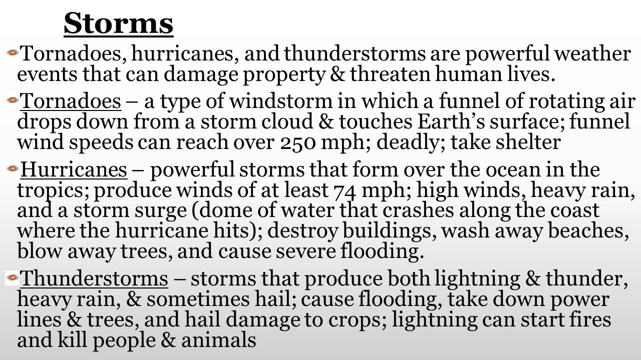 Storms Tornadoes, hurricanes, and thunderstorms are powerful weather events that can damage property & threaten human lives.