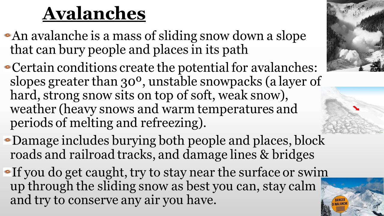 Avalanches An avalanche is a mass of sliding snow down a slope that can bury people and places in its path.