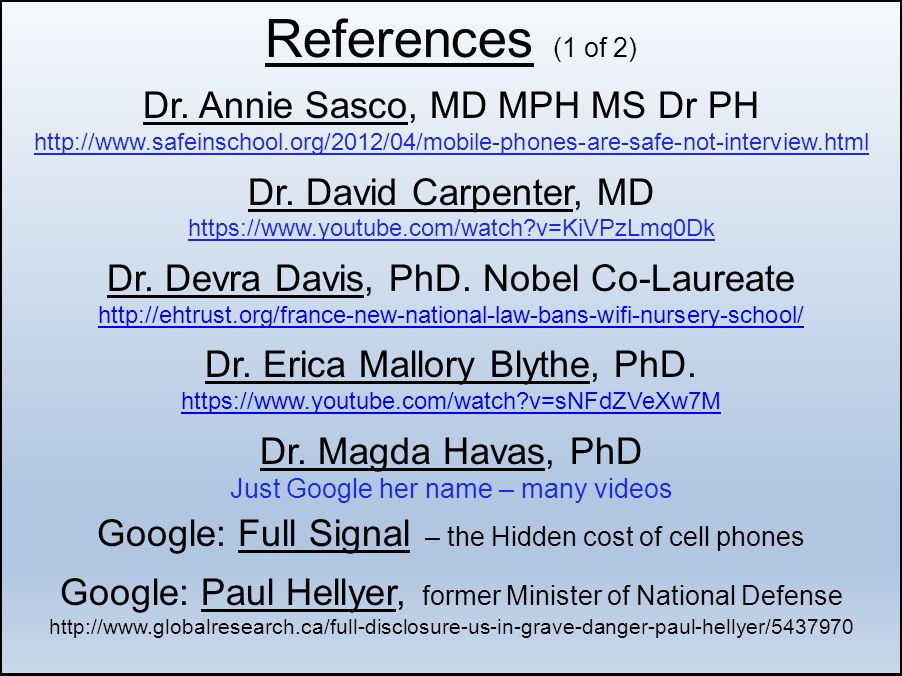 References (1 of 2) Dr. Annie Sasco, MD MPH MS Dr PH http://www.safeinschool.org/2012/04/mobile-phones-are-safe-not-interview.html.