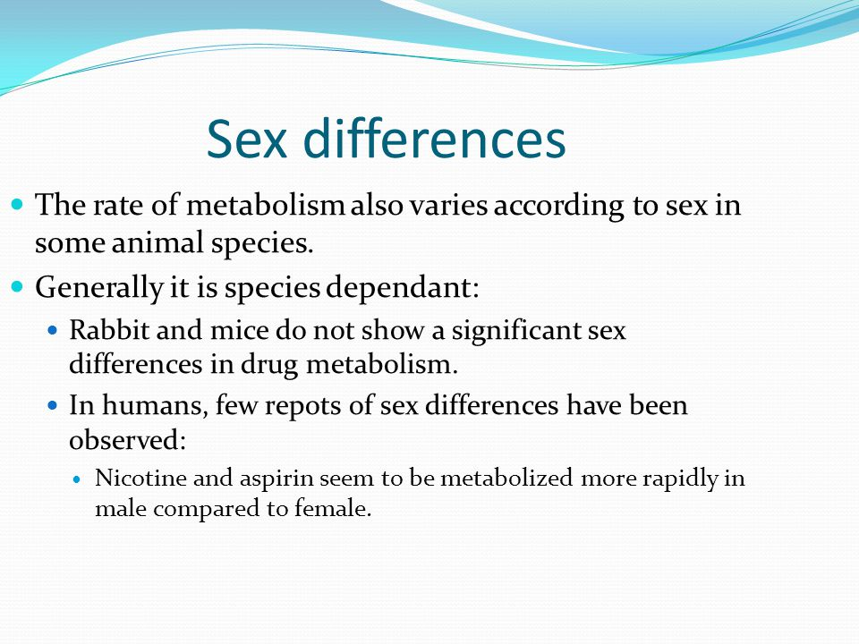 Sex differences The rate of metabolism also varies according to sex in some animal species. Generally it is species dependant: