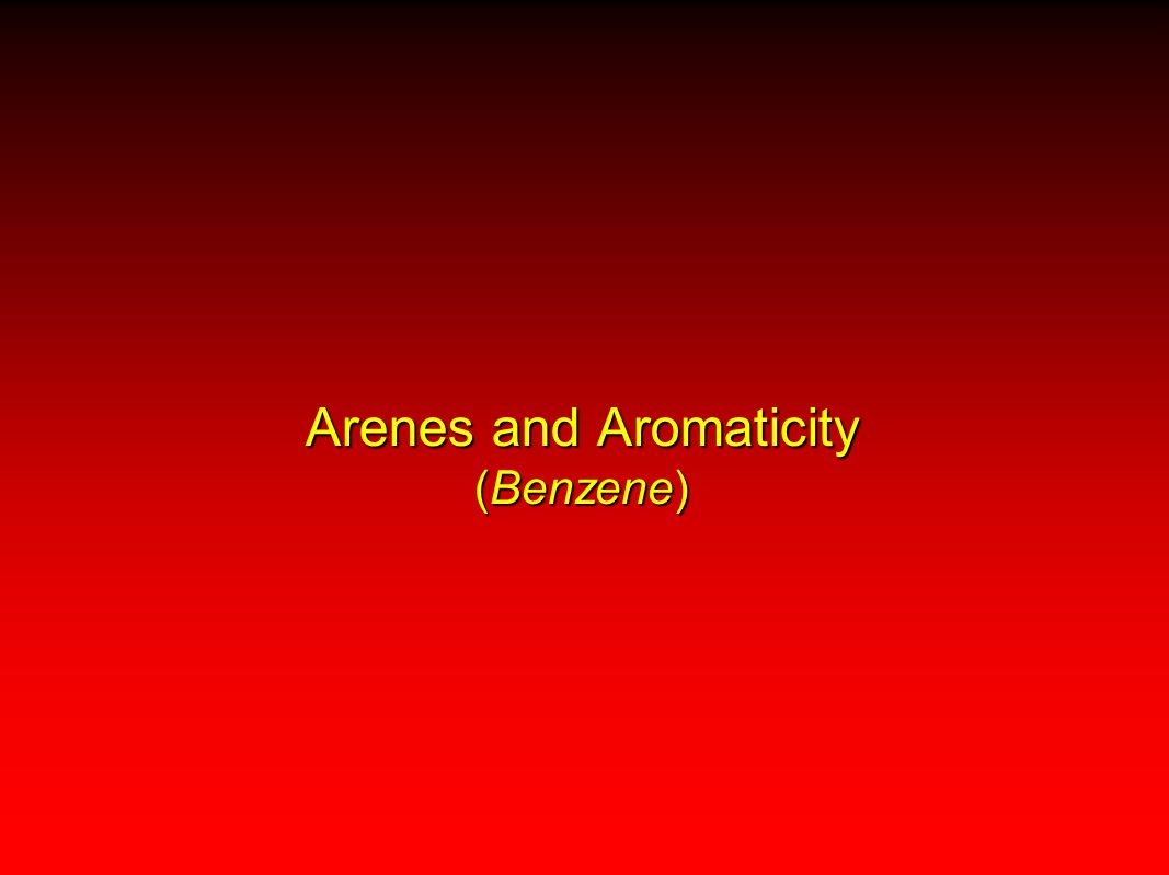 Arenes and Aromaticity (Benzene)