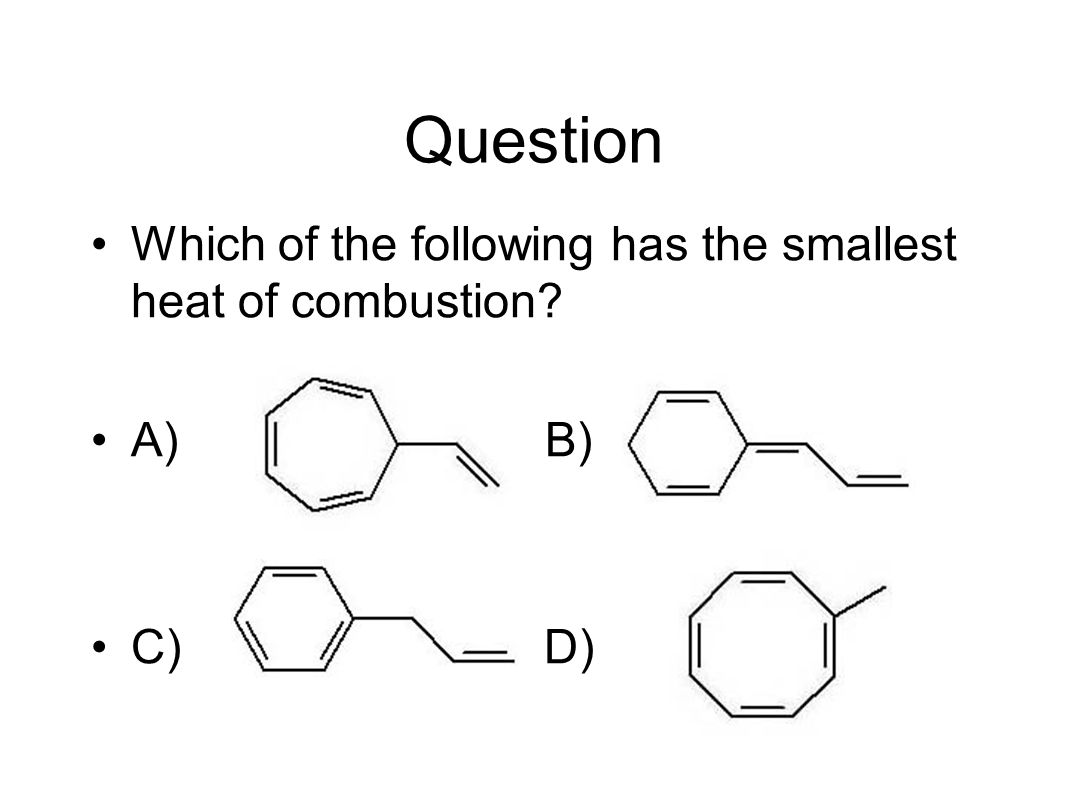Question Which of the following has the smallest heat of combustion