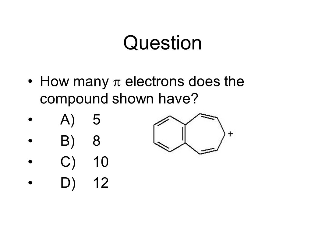 Question How many p electrons does the compound shown have A) 5 B) 8