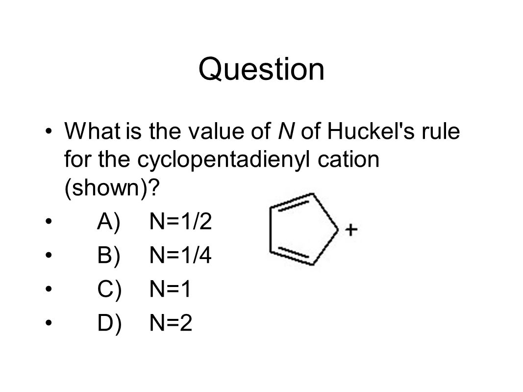 Question What is the value of N of Huckel s rule for the cyclopentadienyl cation (shown) A) N=1/2.