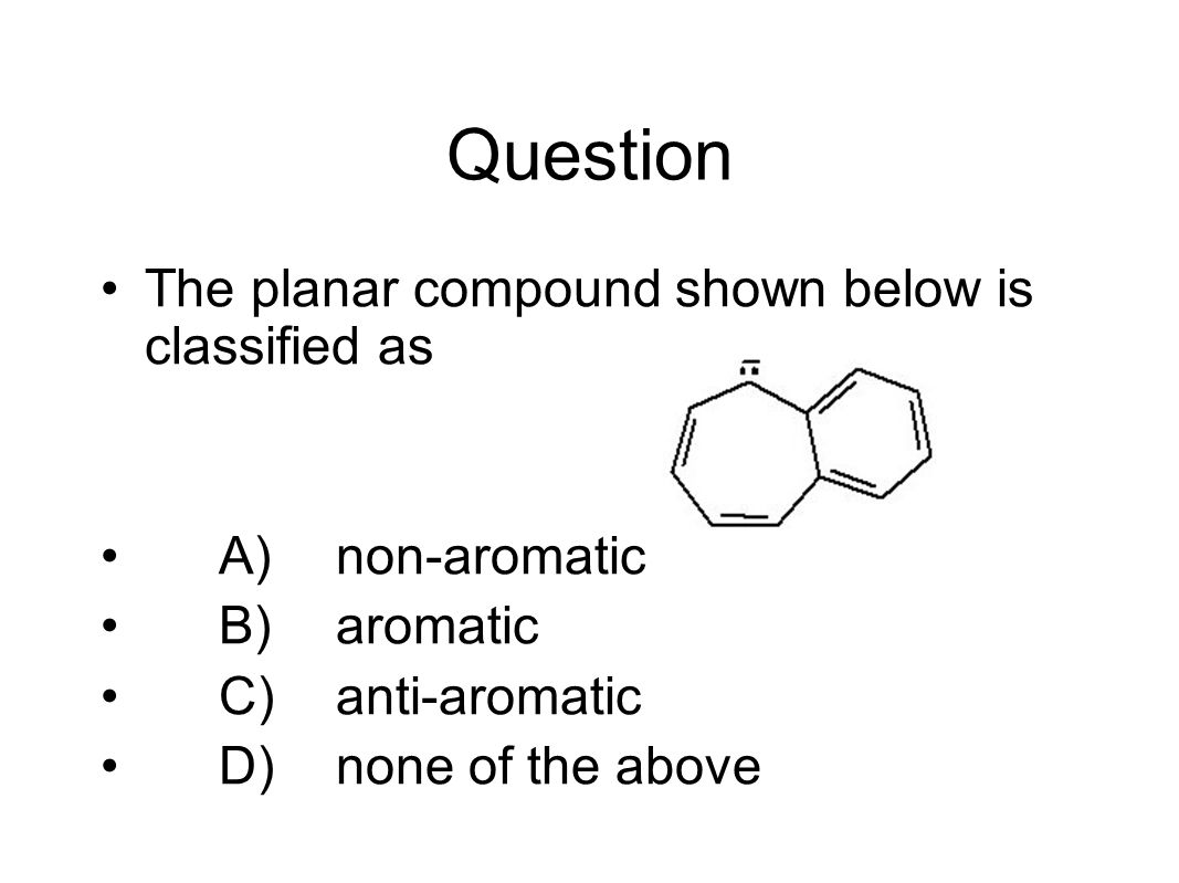 Question The planar compound shown below is classified as