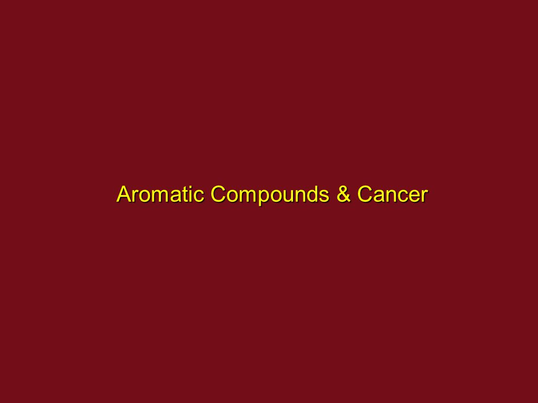Aromatic Compounds & Cancer