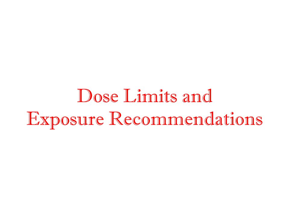 Dose Limits and Exposure Recommendations
