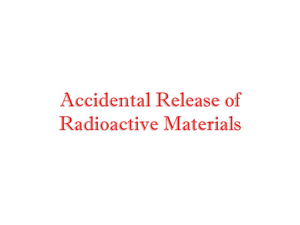 Accidental Release of Radioactive Materials