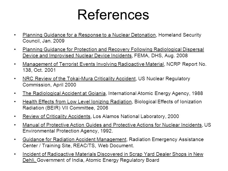 References Planning Guidance for a Response to a Nuclear Detonation, Homeland Security Council, Jan. 2009.