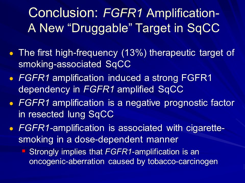 Conclusion: FGFR1 Amplification- A New Druggable Target in SqCC