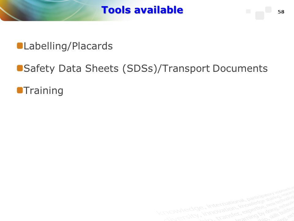 Tools available Labelling/Placards Safety Data Sheets (SDSs)/Transport Documents Training