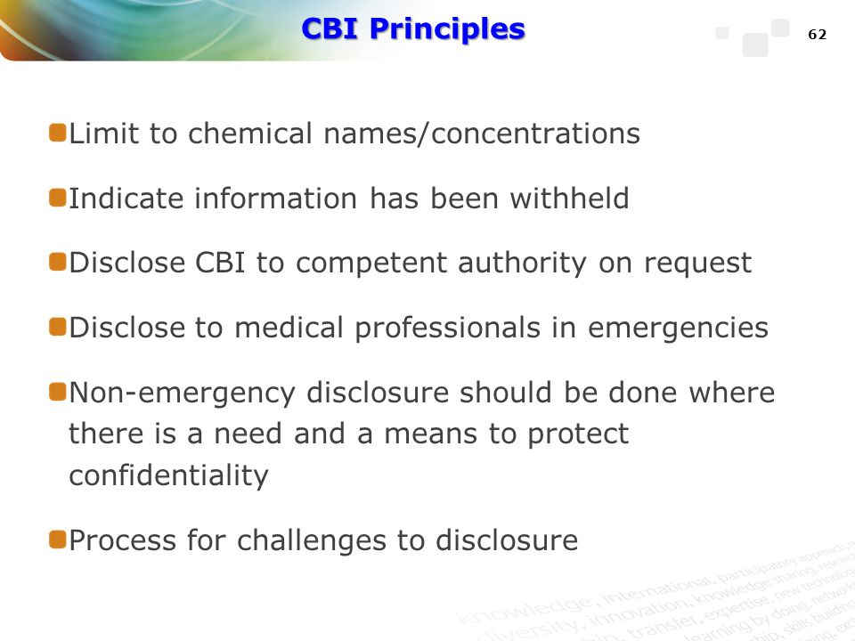 CBI Principles Limit to chemical names/concentrations. Indicate information has been withheld. Disclose CBI to competent authority on request.