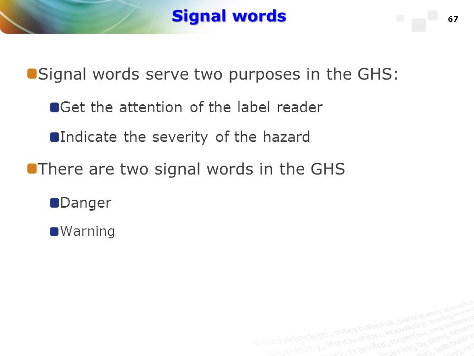 Signal words serve two purposes in the GHS: