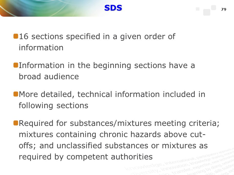 SDS 16 sections specified in a given order of information. Information in the beginning sections have a broad audience.