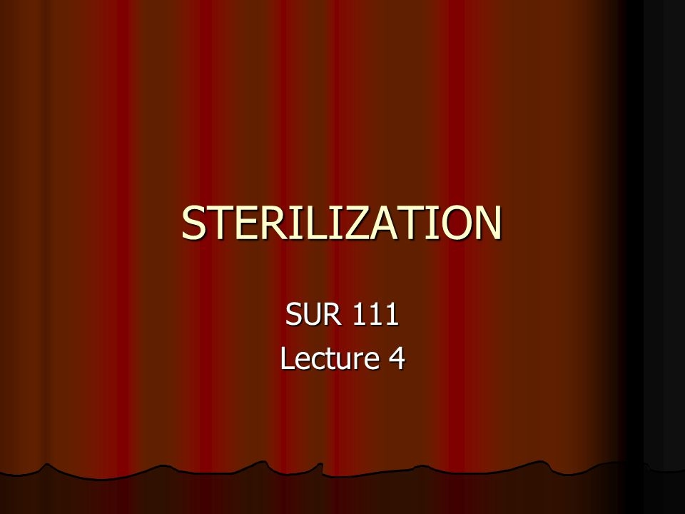 STERILIZATION SUR 111 Lecture 4