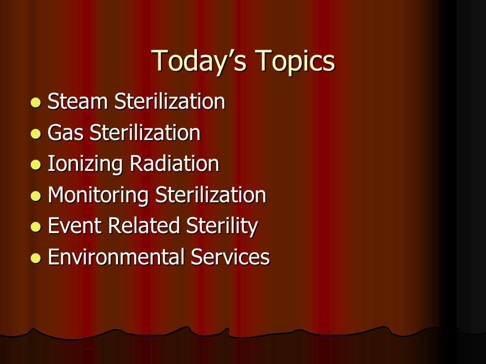 Today's Topics Steam Sterilization Gas Sterilization