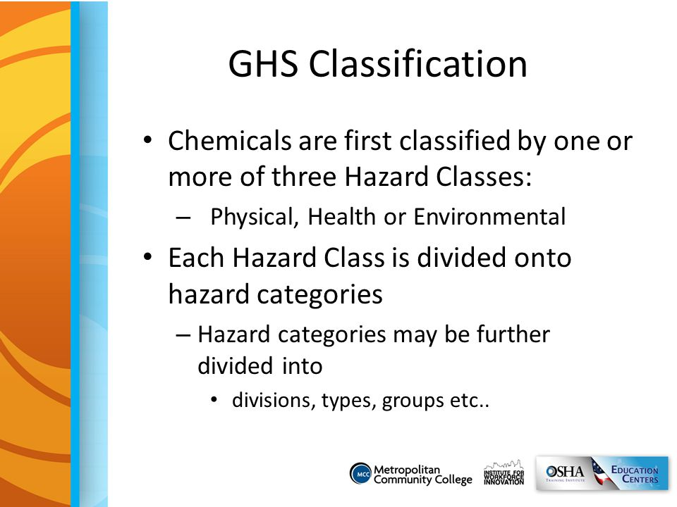 GHS Classification Chemicals are first classified by one or more of three Hazard Classes: Physical, Health or Environmental.