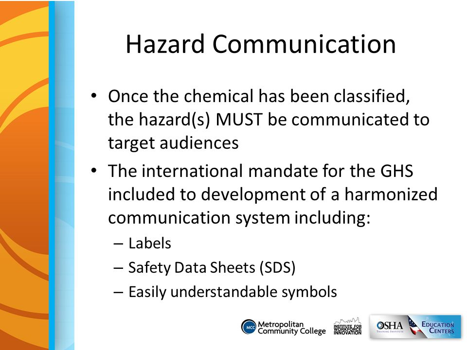 Hazard Communication Once the chemical has been classified, the hazard(s) MUST be communicated to target audiences.