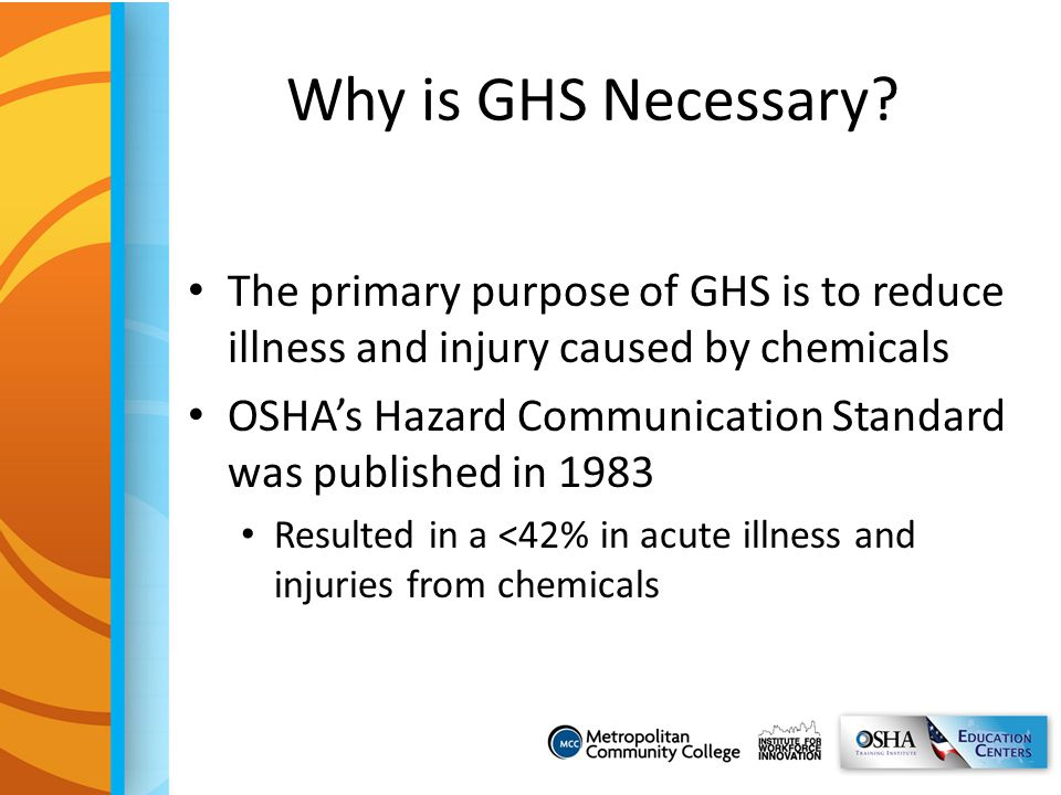 Why is GHS Necessary The primary purpose of GHS is to reduce illness and injury caused by chemicals.