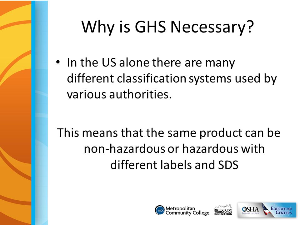 Why is GHS Necessary In the US alone there are many different classification systems used by various authorities.