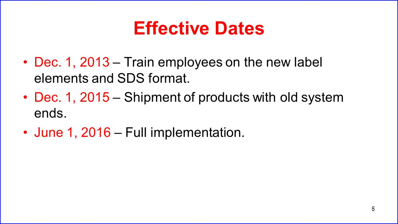 Effective Dates Dec. 1, 2013 – Train employees on the new label elements and SDS format. Dec. 1, 2015 – Shipment of products with old system ends.