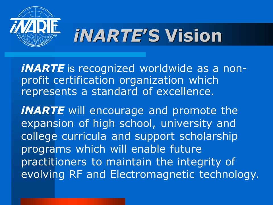 iNARTE'S Vision iNARTE is recognized worldwide as a non-profit certification organization which represents a standard of excellence.