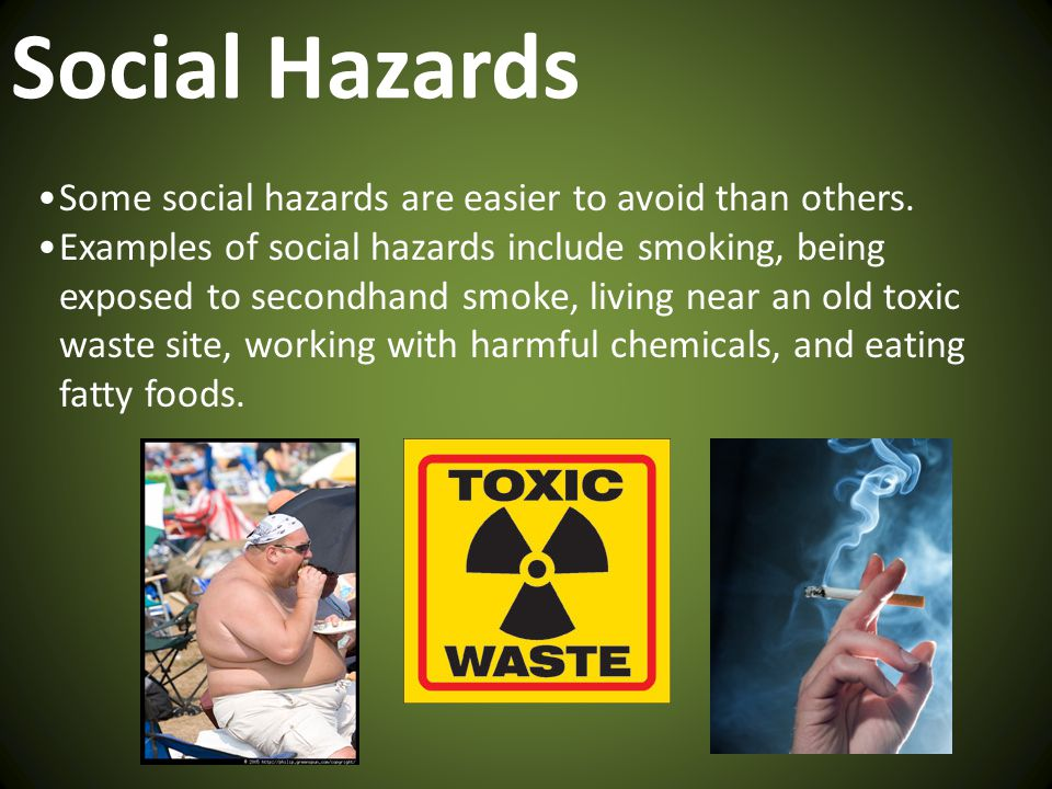 Social Hazards Some social hazards are easier to avoid than others.