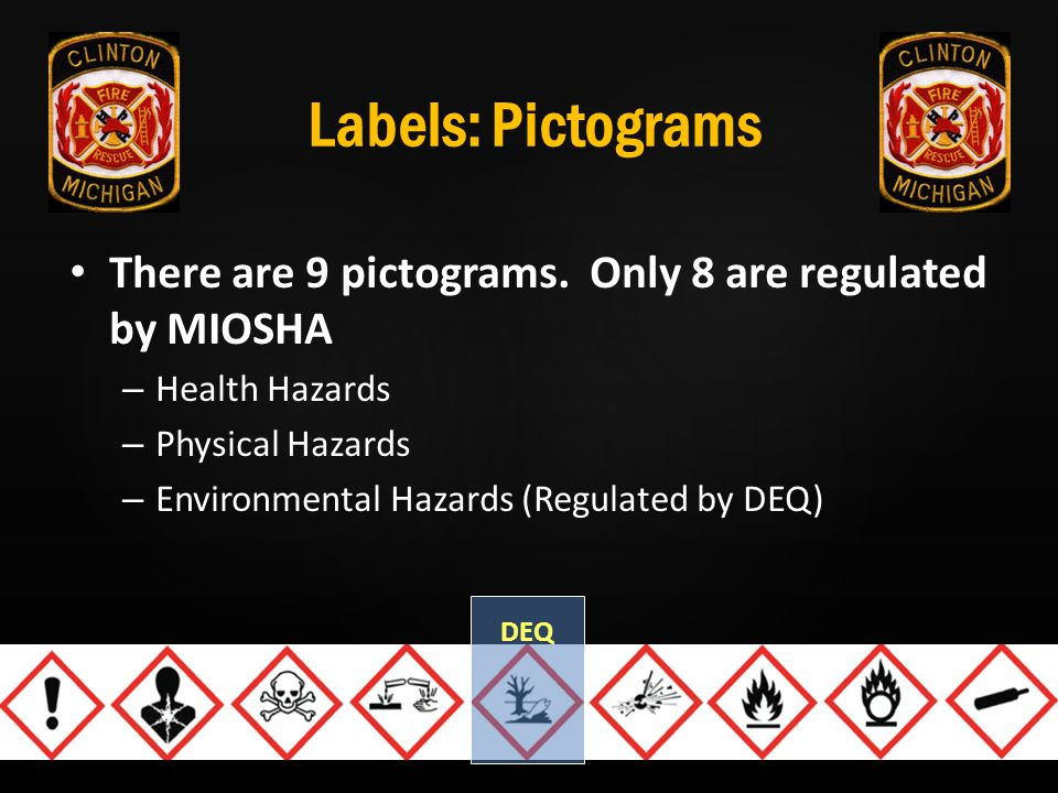 Labels: Pictograms There are 9 pictograms. Only 8 are regulated by MIOSHA. Health Hazards. Physical Hazards.