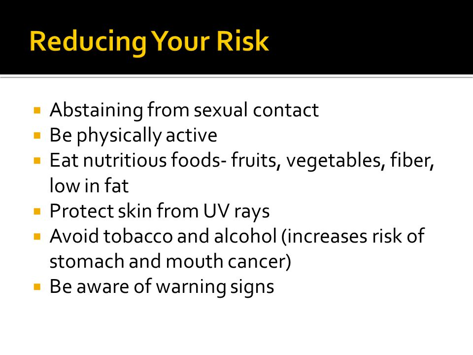 Reducing Your Risk Abstaining from sexual contact Be physically active