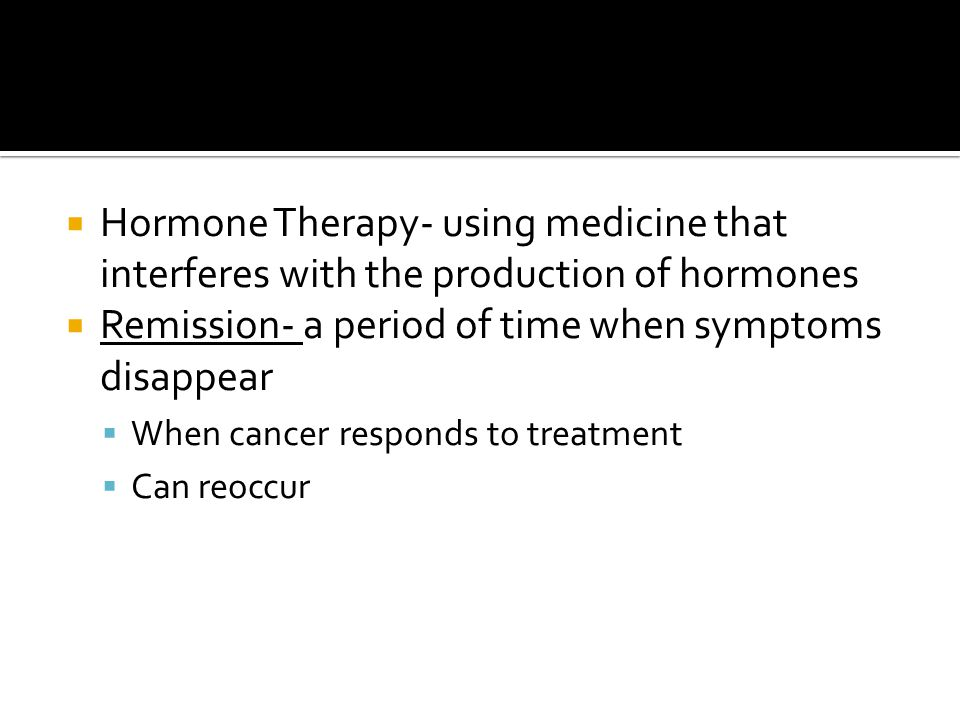 Remission- a period of time when symptoms disappear