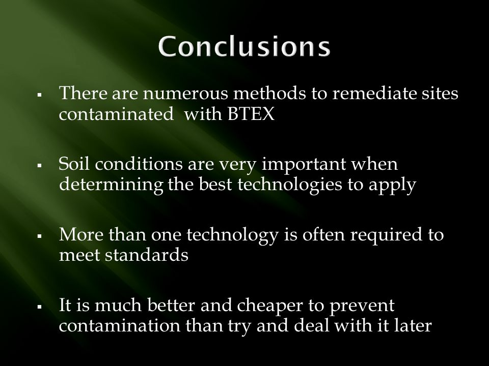 Conclusions There are numerous methods to remediate sites contaminated with BTEX.