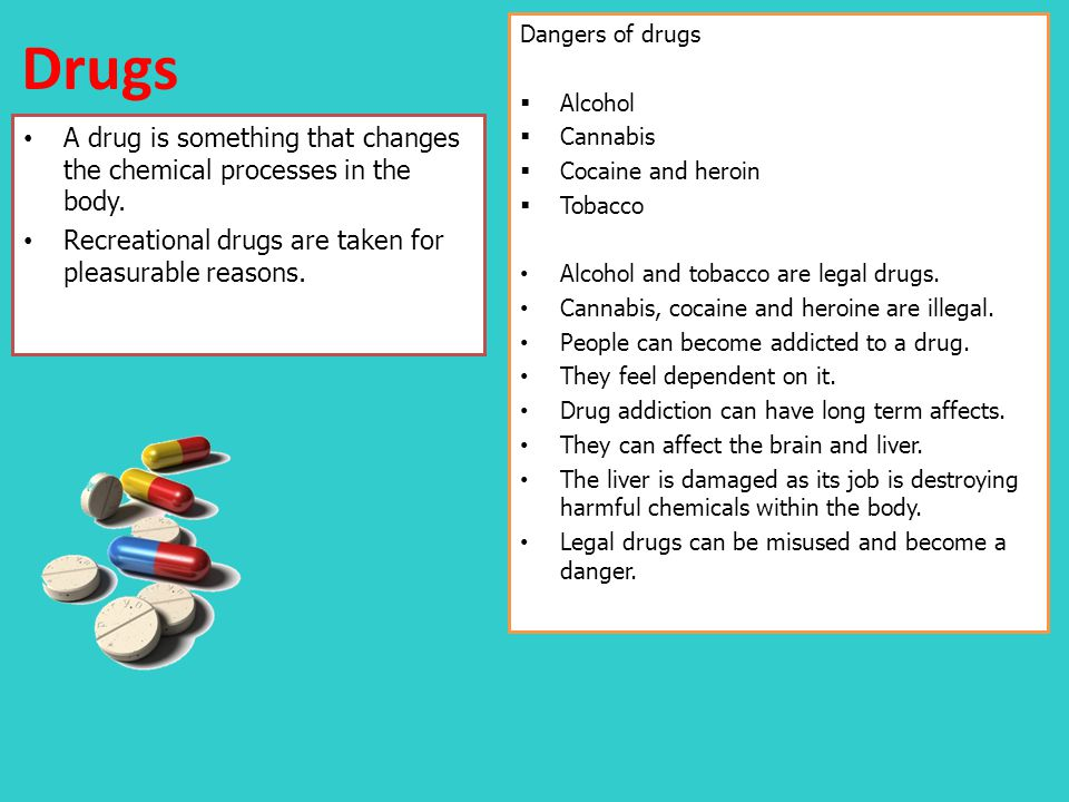 Drugs Dangers of drugs. Alcohol. Cannabis. Cocaine and heroin. Tobacco. Alcohol and tobacco are legal drugs.