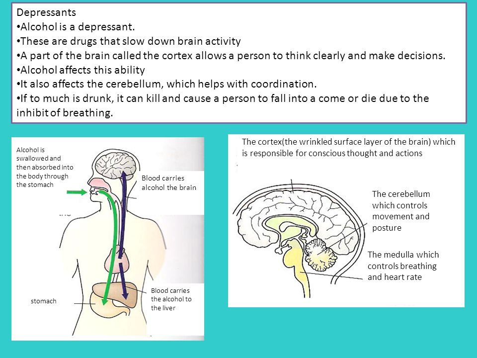 Alcohol is a depressant. These are drugs that slow down brain activity