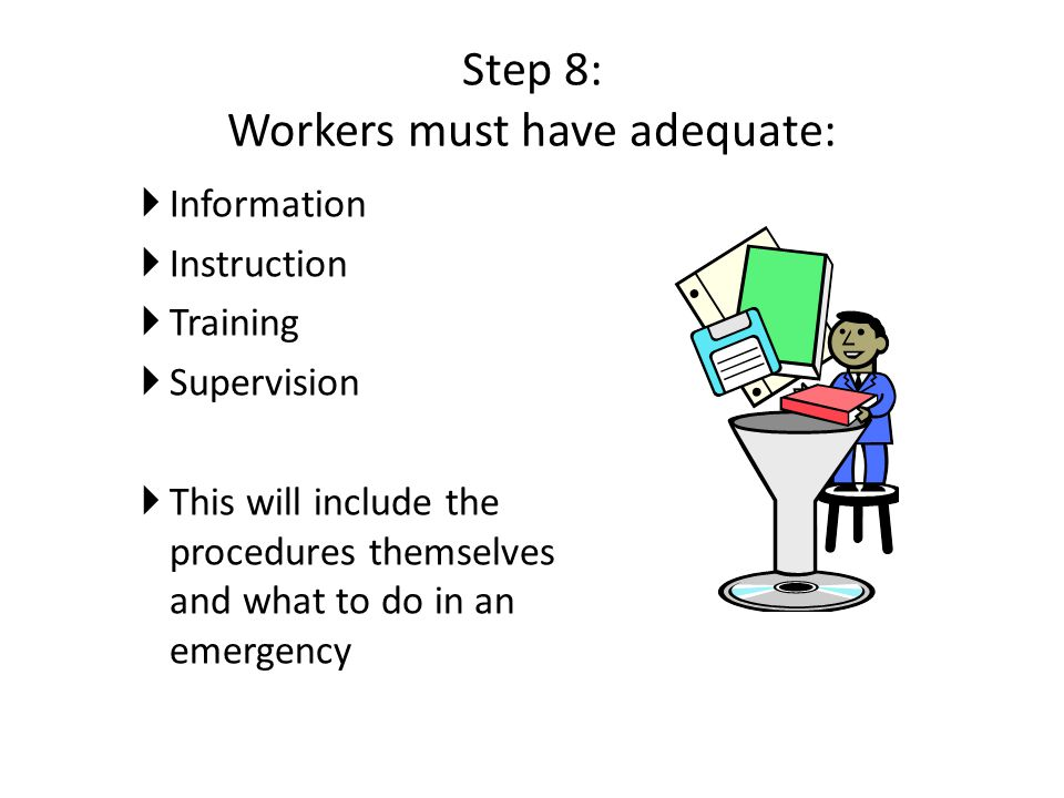 Step 8: Workers must have adequate: