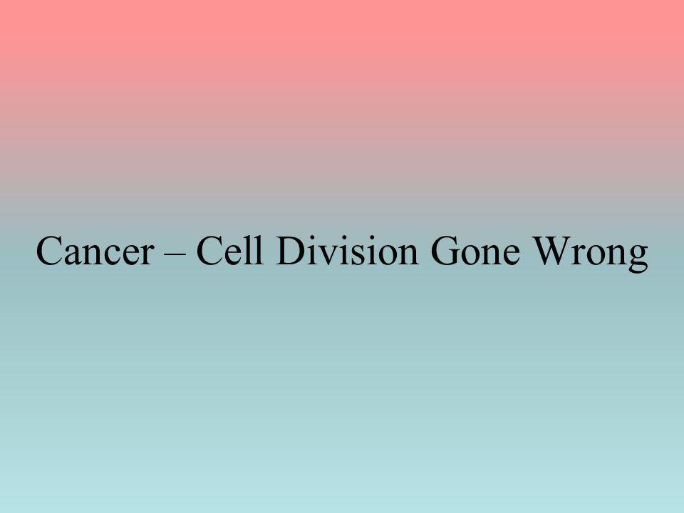 Cancer – Cell Division Gone Wrong