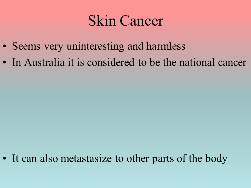 Skin Cancer Seems very uninteresting and harmless